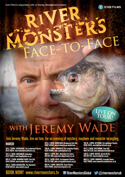 "River Monsters <div class=""projtxt2"">Face-to-Face with Jeremy Wade </div><div class=""projtxt3"">UK Touring 2014</div>"